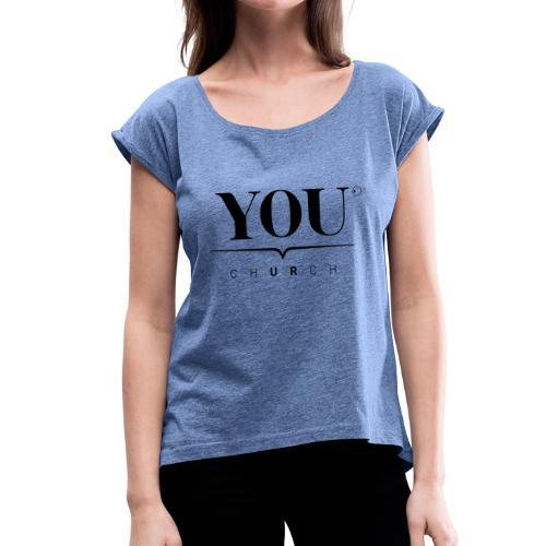 YOU Church (schwarz) - Frauen T-Shirt mit gerollten Ärmeln