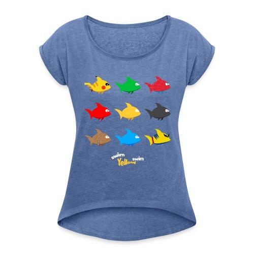 Swim! Yellow! Swim! - Vrouwen T-shirt met opgerolde mouwen