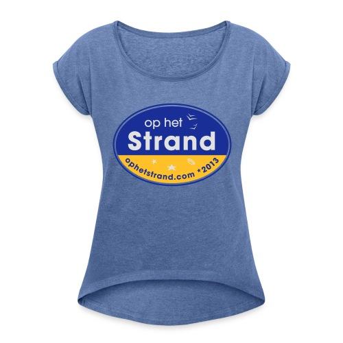 Op het Strand - Vrouwen T-shirt met opgerolde mouwen