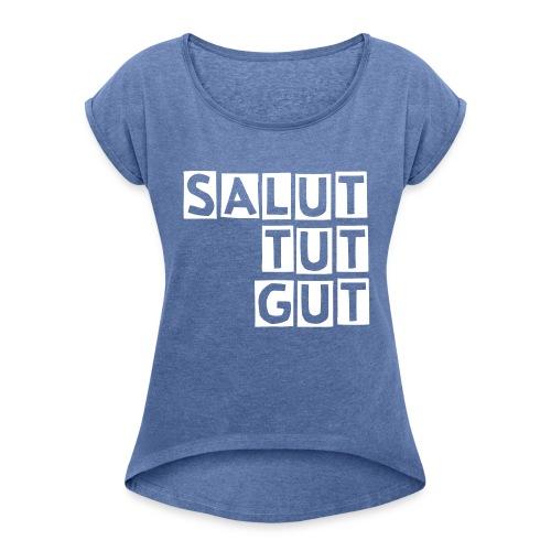 SALUT TUT GUT - Frauen T-Shirt mit gerollten Ärmeln