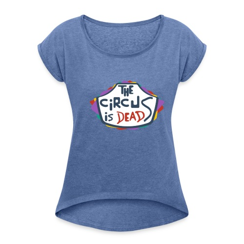 The Circus is dead - Women's T-shirt with rolled up sleeves