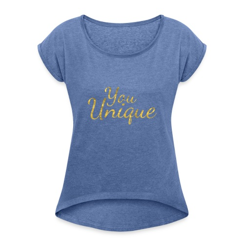 You unique - Women's T-Shirt with rolled up sleeves
