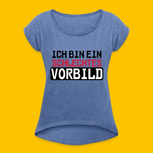 Schlechtes Vorbild - Frauen T-Shirt mit gerollten Ärmeln