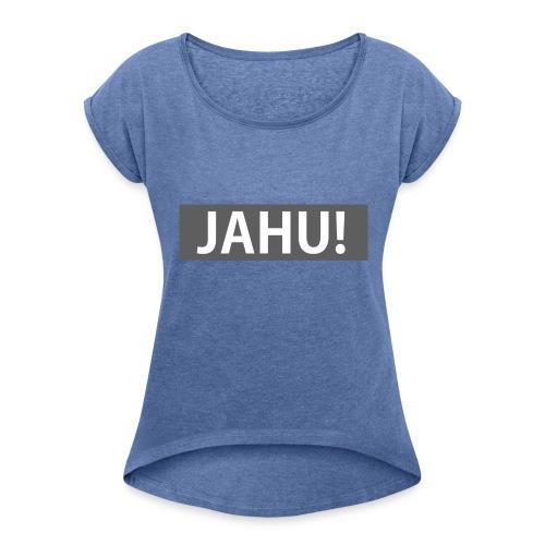 Jahu! - Frauen T-Shirt mit gerollten Ärmeln