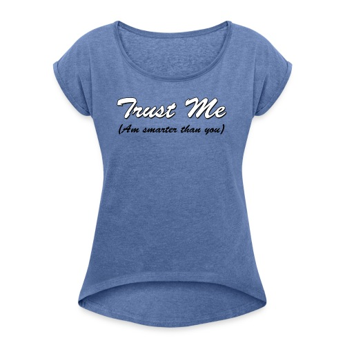 Trust me, am smarter than you - Women's T-shirt with rolled up sleeves