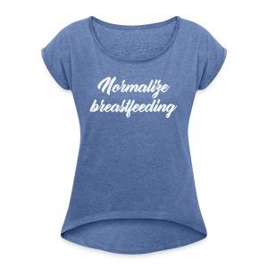 Normalize breastfeeding - T-shirt à manches retroussées Femme