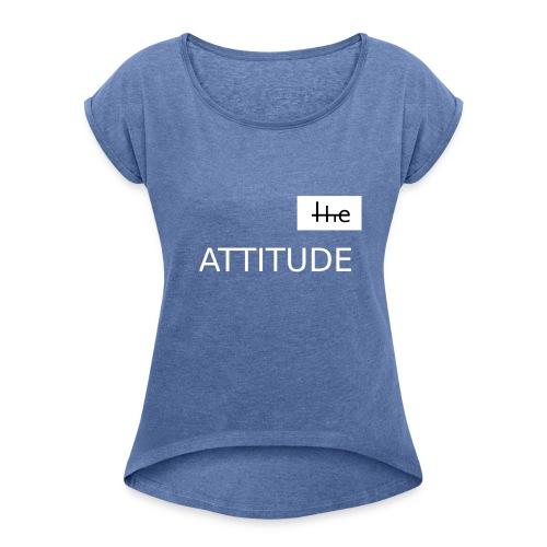 The Attitude - Style - Frauen T-Shirt mit gerollten Ärmeln