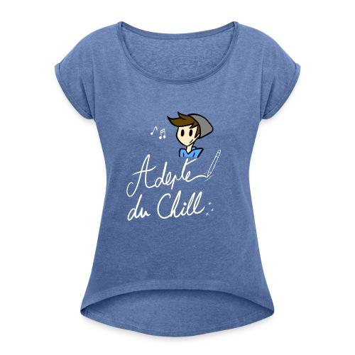 Adepte du Chill - T-shirt à manches retroussées Femme