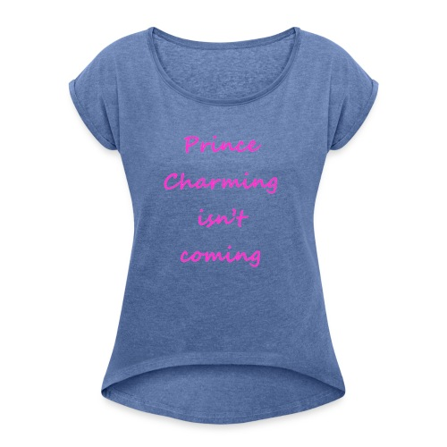 Prince Charming - Women's T-Shirt with rolled up sleeves
