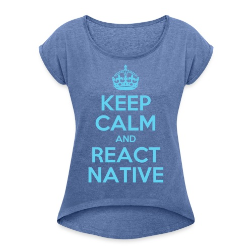KEEP CALM AND REACT NATIVE SHIRT - Frauen T-Shirt mit gerollten Ärmeln