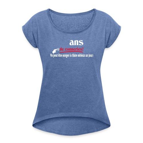 ASSEZ FAIT DES CONNERIES! T-shirt,humour,ldt - T-shirt à manches retroussées Femme
