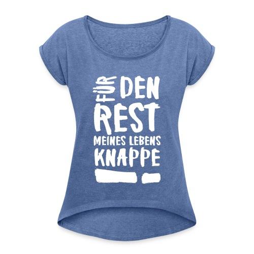 Für den rest meines Lebens KNAPPE! - Frauen T-Shirt mit gerollten Ärmeln