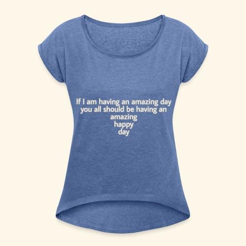Have an amazing day - Frauen T-Shirt mit gerollten Ärmeln
