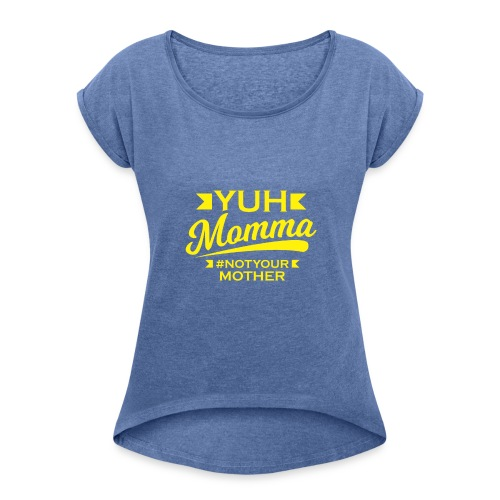 YUHMOMMA TEE - Women's T-Shirt with rolled up sleeves