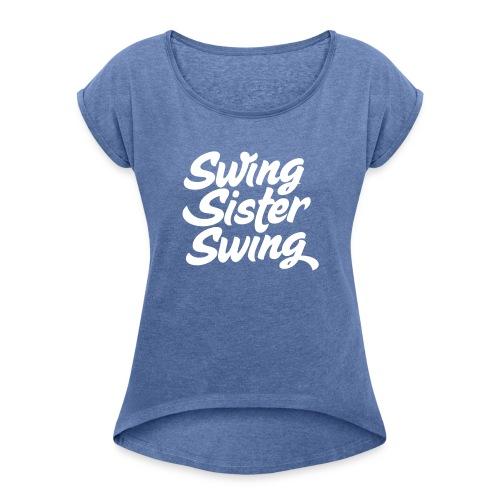 Swing Sister Swing - Vrouwen T-shirt met opgerolde mouwen