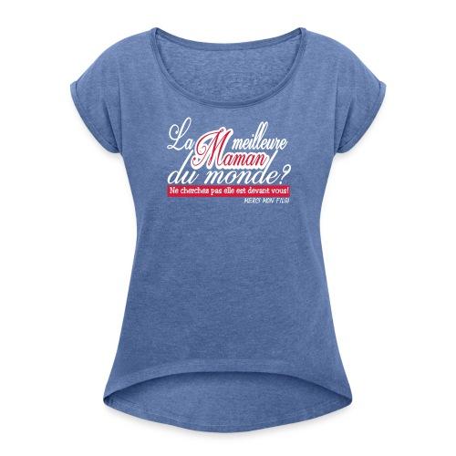 LA MEILLEURE MAMAN MERCI MON FILS!! t-shirt sweat - T-shirt à manches retroussées Femme