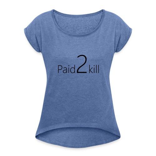 Paid2Kill - Frauen T-Shirt mit gerollten Ärmeln