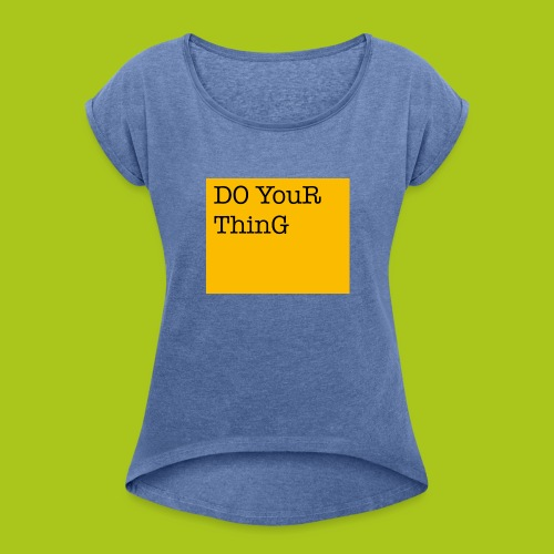 DO YouR ThinG - Frauen T-Shirt mit gerollten Ärmeln
