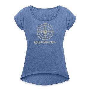 Gruppentherapie! - Frauen T-Shirt mit gerollten Ärmeln