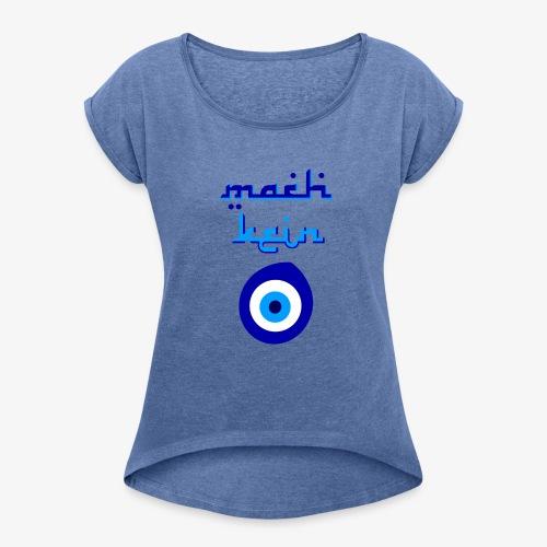 Mach kein Auge - Frauen T-Shirt mit gerollten Ärmeln