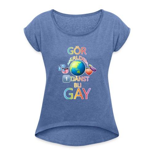 Gör Världen En Tjänst, Bli Gay LBGTQ+ - T-shirt med upprullade ärmar dam