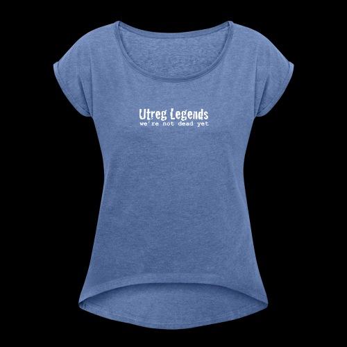 Utreg Legends - we're not dead yet - Vrouwen T-shirt met opgerolde mouwen
