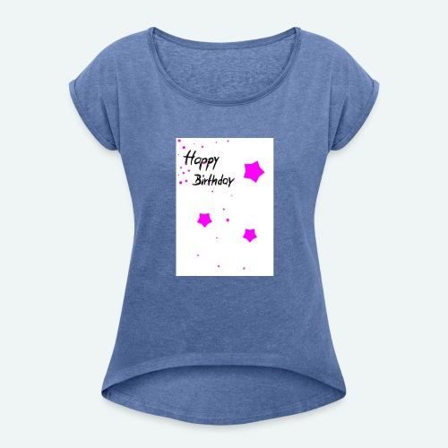 happybirthday - Frauen T-Shirt mit gerollten Ärmeln
