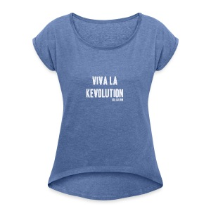 Viva La Kevolution T-Shirt - Women's T-shirt with rolled up sleeves