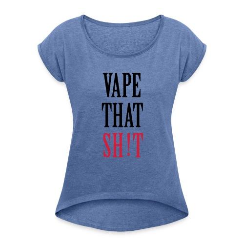 Vape That Sh!t - Frauen T-Shirt mit gerollten Ärmeln