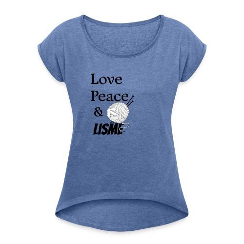 Love Peace & Lisme - Frauen T-Shirt mit gerollten Ärmeln