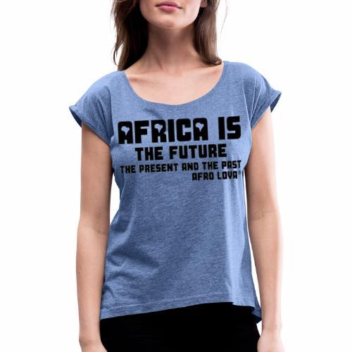 Africa is - Noir - T-shirt à manches retroussées Femme