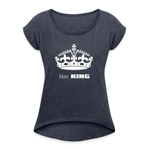 Her KING - Frauen T-Shirt mit gerollten Ärmeln