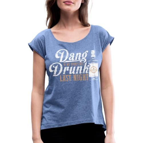 Dang Drunk in White - Women's T-Shirt with rolled up sleeves