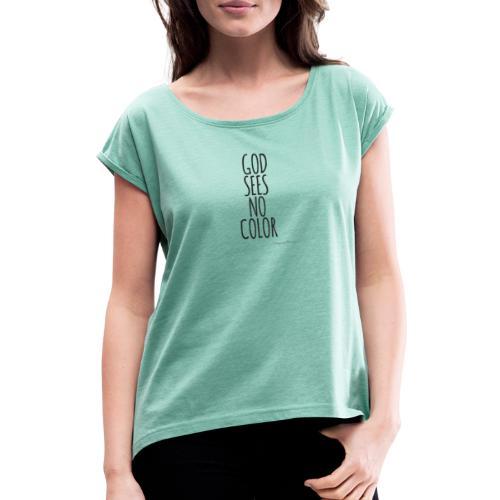 GOD SEES NO COLOR black - Frauen T-Shirt mit gerollten Ärmeln