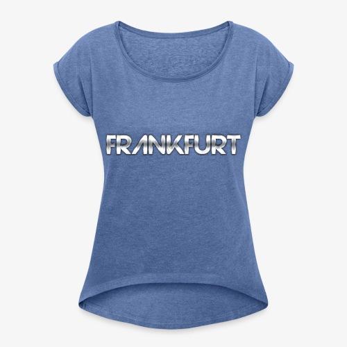 Metalkid Frankfurt - Frauen T-Shirt mit gerollten Ärmeln