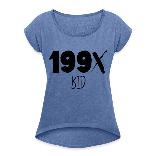 199X Kid - Vrouwen T-shirt met opgerolde mouwen