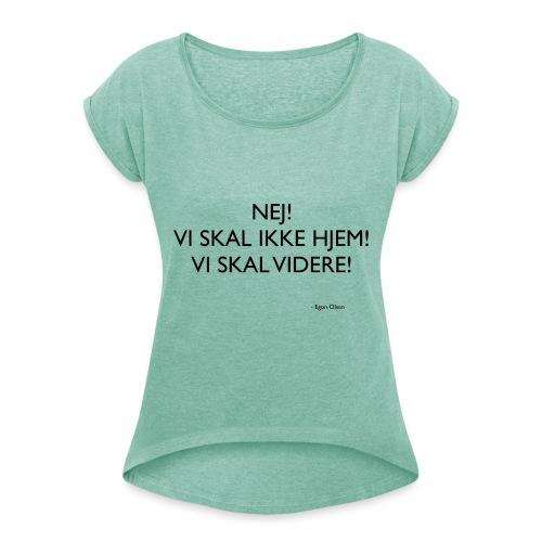 nej vi skal ikke hjem, vi skal videre - Dame T-shirt med rulleærmer