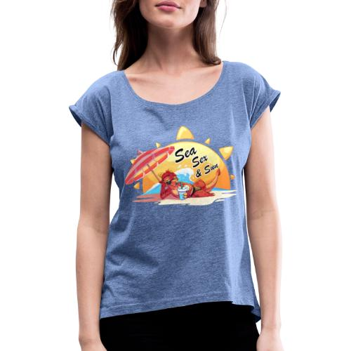 Sea, sex and sun - Women's T-Shirt with rolled up sleeves