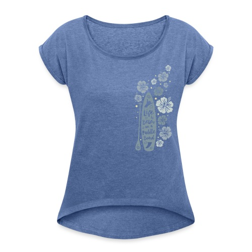 Life is Better on a Paddle Board - blue - Women's T-Shirt with rolled up sleeves