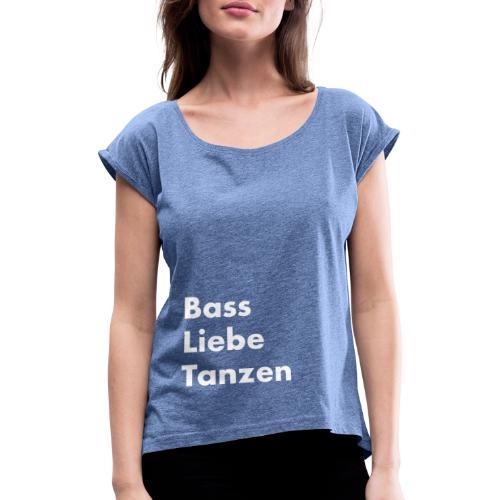 Bass Liebe Tanzen - Frauen T-Shirt mit gerollten Ärmeln