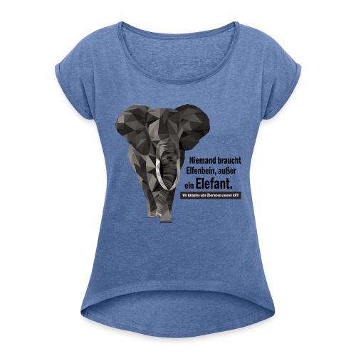Niemand braucht Elfenbein, außer ein Elefant! - Frauen T-Shirt mit gerollten Ärmeln