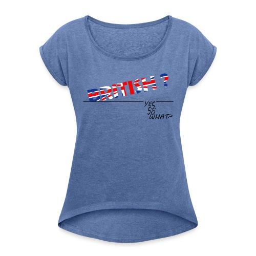 BRITISH ? YES. SO WHAT ? - T-shirt à manches retroussées Femme