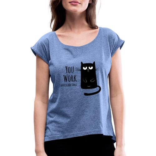 You work I watch and judge - Frauen T-Shirt mit gerollten Ärmeln