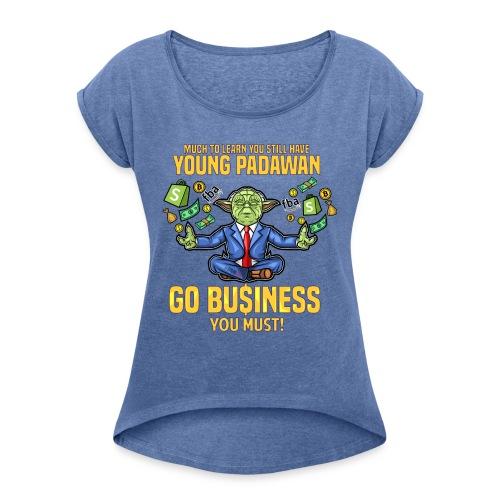 Yoda say's GO BUSINESS! - Frauen T-Shirt mit gerollten Ärmeln