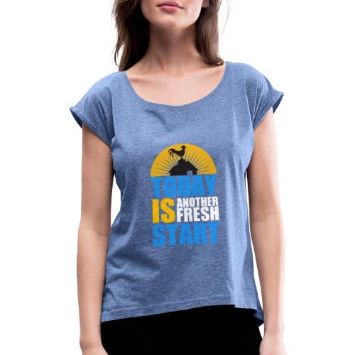 Today is another fresh start - T-shirt à manches retroussées Femme