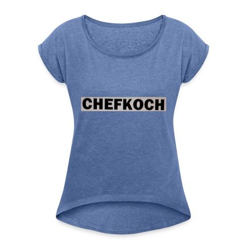 Chefkoch - Frauen T-Shirt mit gerollten Ärmeln