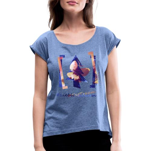 art.4.nature #LieblingsTraum - Frauen T-Shirt mit gerollten Ärmeln