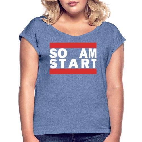 so am Start - Frauen T-Shirt mit gerollten Ärmeln