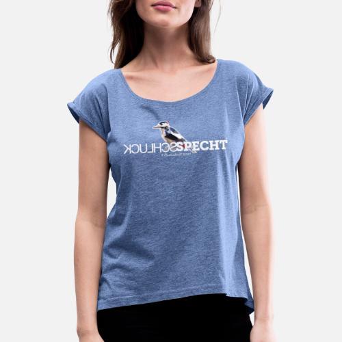 SCHLUCKSPECHT - Frauen T-Shirt mit gerollten Ärmeln
