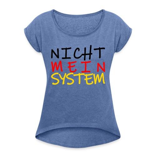 NICHT MEIN SYSTEM - Frauen T-Shirt mit gerollten Ärmeln